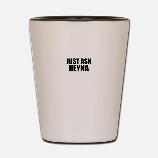 Just ask REYNA Shot Glass