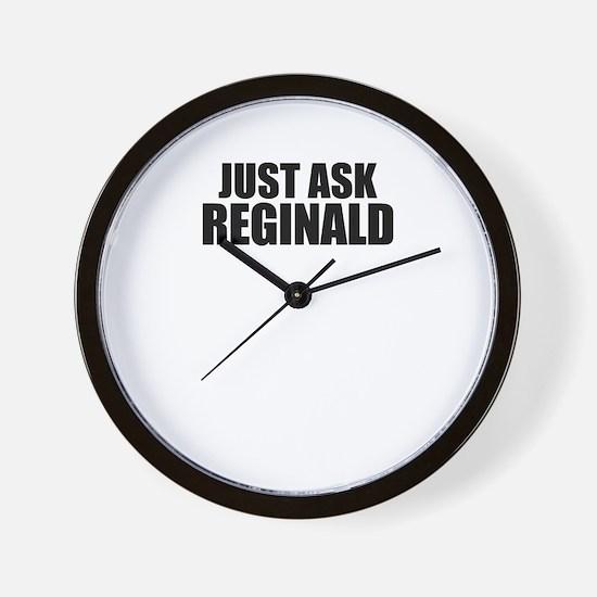 Just ask REGINALD Wall Clock
