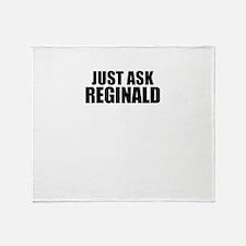 Just ask REGINALD Throw Blanket