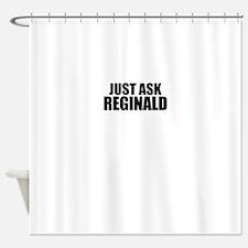 Just ask REGINALD Shower Curtain