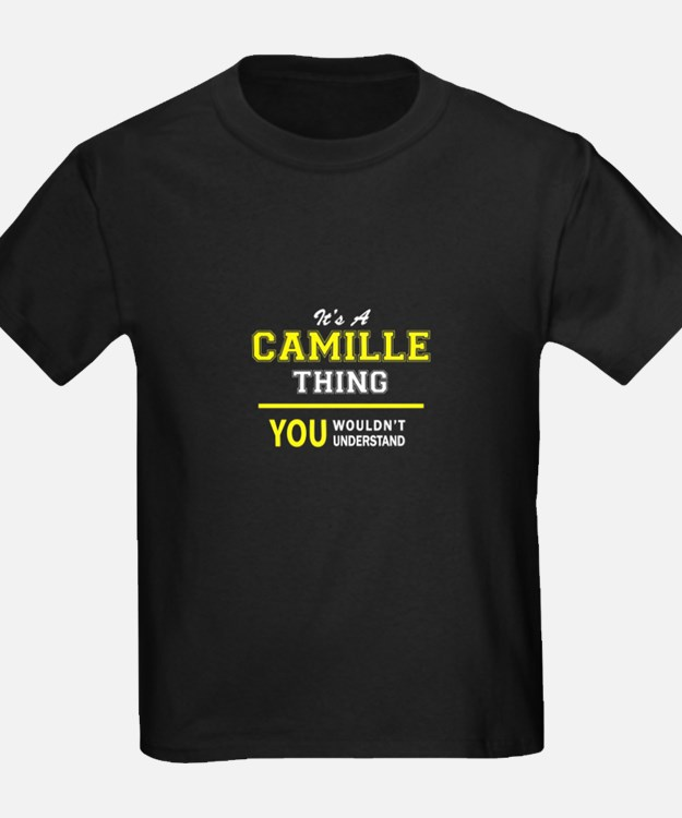 CAMILLE thing, you wouldn't understand! T-Shirt