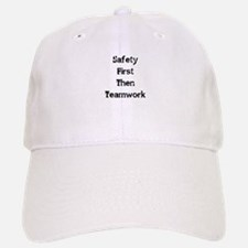 Safety First Then Teamwork Baseball Baseball Cap