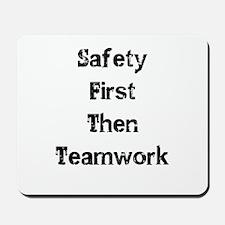 Safety First Then Teamwork Mousepad
