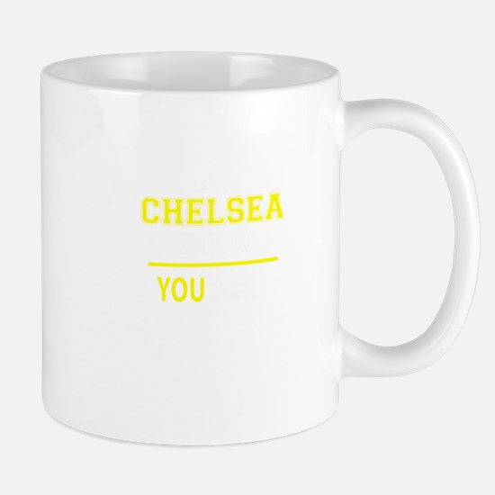 CHELSEA thing, you wouldn't understand! Mugs
