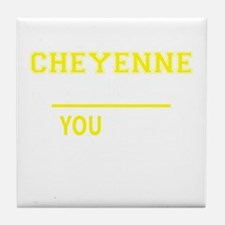 CHEYENNE thing, you wouldn't understa Tile Coaster