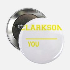 """CLARKSON thing, you wouldn't understa 2.25"""" Button"""
