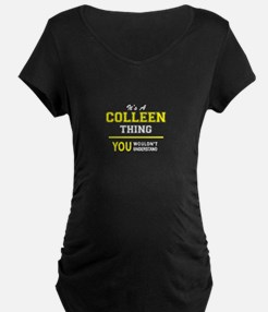 COLLEEN thing, you wouldn't unde Maternity T-Shirt