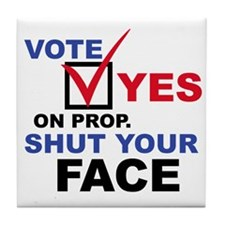 Vote Yes on Prop. Shut Your F Tile Coaster
