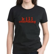 Kill Something Tee