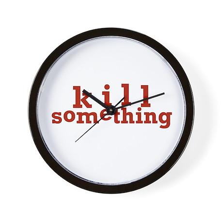Kill Something Wall Clock
