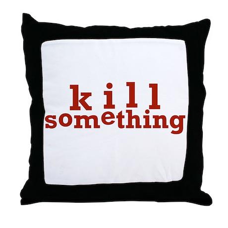 Kill Something Throw Pillow