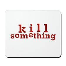 Kill Something Mousepad