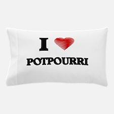I Love Potpourri Pillow Case