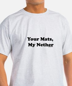 Your Mats, My Nether T-Shirt