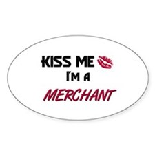 Kiss Me I'm a MERCHANT Oval Decal