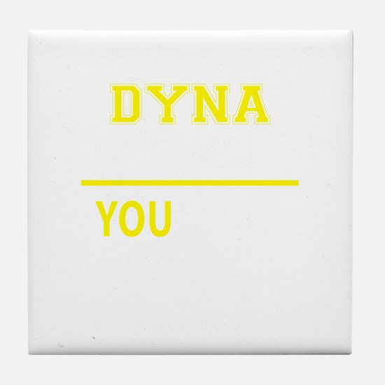 DYNA thing, you wouldn't understand! Tile Coaster