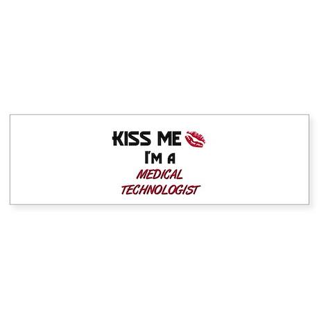Kiss Me I'm a MEDICAL TECHNOLOGIST Sticker (Bumper