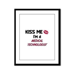 Kiss Me I'm a MEDICAL TECHNOLOGIST Framed Panel Pr