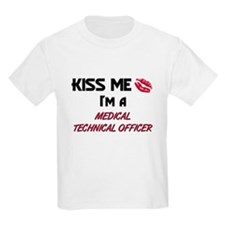 Kiss Me I'm a MEDICAL TECHNICAL OFFICER T-Shirt