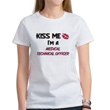 Kiss Me I'm a MEDICAL TECHNICAL OFFICER Tee