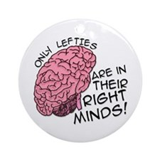 Only Lefties Right Minds Ornament (Round)