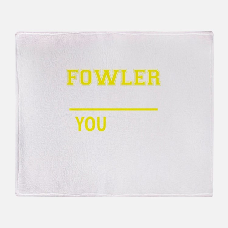 FOWLER thing, you wouldn't understan Throw Blanket