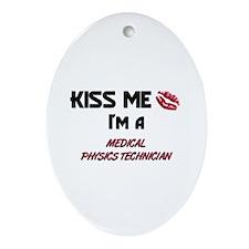 Kiss Me I'm a MEDICAL PHYSICS TECHNICIAN Ornament