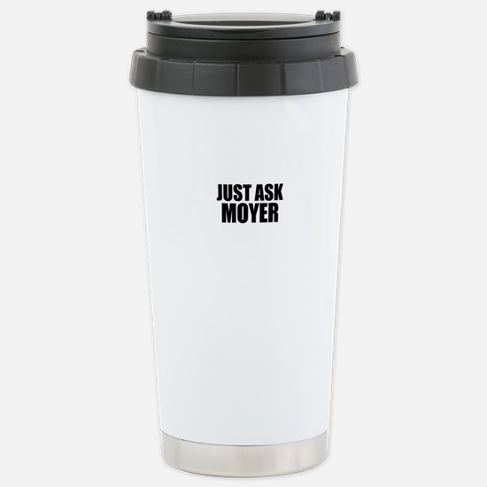 Just ask MOYER Stainless Steel Travel Mug
