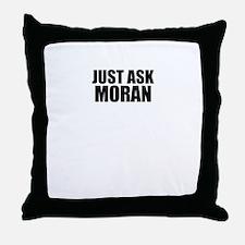 Just ask MORAN Throw Pillow