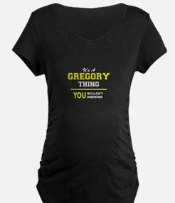 GREGORY thing, you wouldn't unde Maternity T-Shirt