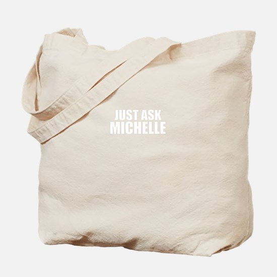 Just ask MICHELLE Tote Bag