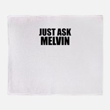 Just ask MELVIN Throw Blanket
