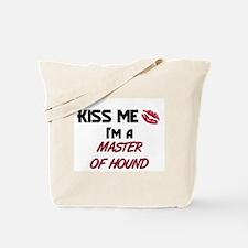 Kiss Me I'm a MASTER OF HOUND Tote Bag