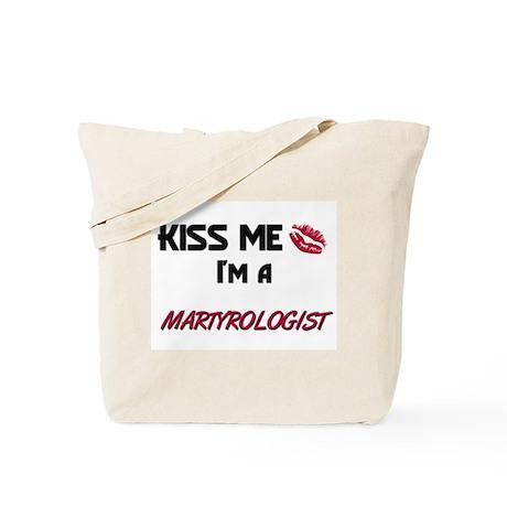 Kiss Me I'm a MARTYROLOGIST Tote Bag