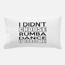 I Did Not Choose Rumba Dance Pillow Case