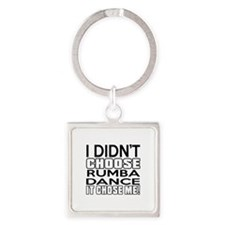 I Did Not Choose Rumba Dance Square Keychain
