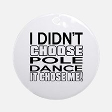 I Did Not Choose Pole Dance Round Ornament