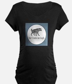 HYENA - Don't make me laugh Maternity T-Shirt