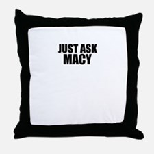 Just ask MACY Throw Pillow