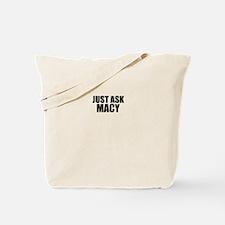 Just ask MACY Tote Bag