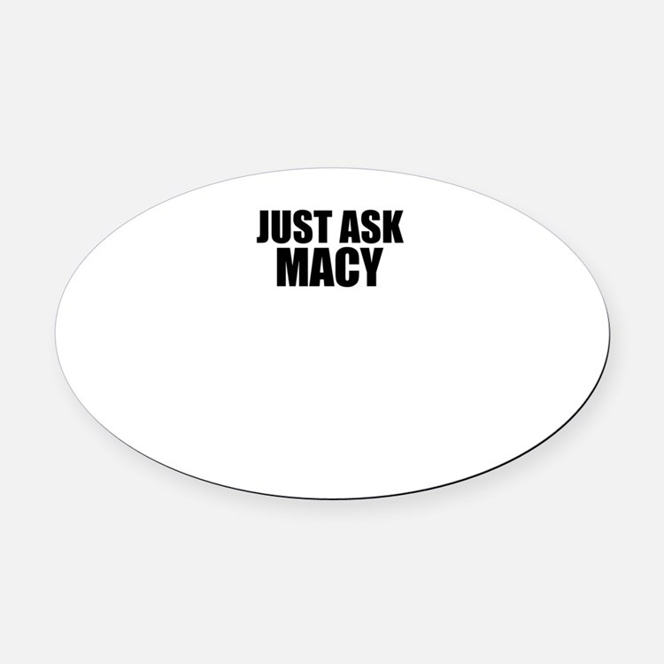 Just ask MACY Oval Car Magnet
