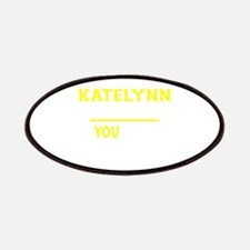 KATELYNN thing, you wouldn't understand! Patch