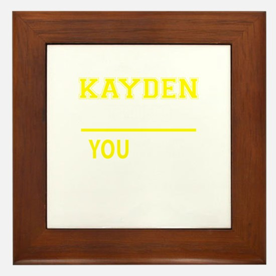 KAYDEN thing, you wouldn't understand! Framed Tile