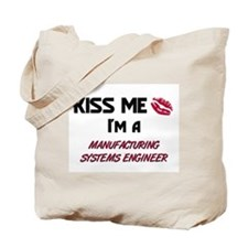 Kiss Me I'm a MANUFACTURING SYSTEMS ENGINEER Tote