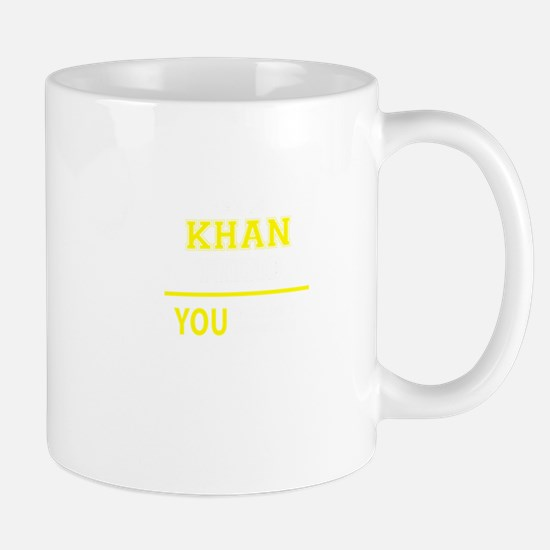 KHAN thing, you wouldn't understand! Mugs