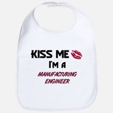 Kiss Me I'm a MANUFACTURING ENGINEER Bib