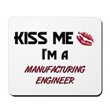 Kiss Me I'm a MANUFACTURING ENGINEER Mousepad