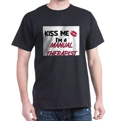 Kiss Me I'm a MANUAL THERAPIST T-Shirt