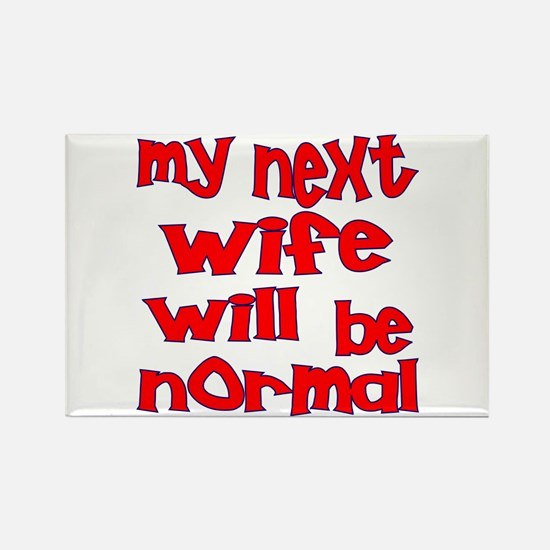 My Next Wife Will Be Normal Rectangle Magnet