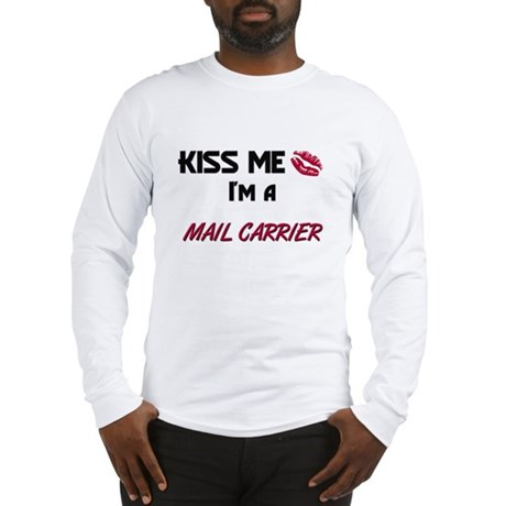 Kiss Me I'm a MAIL CARRIER Long Sleeve T-Shirt